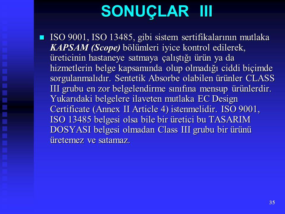 35 SONUÇLAR III ISO 9001, ISO 13485, gibi sistem sertifikalarının mutlaka KAPSAM (Scope) bölümleri iyice kontrol edilerek, üreticinin hastaneye satmay
