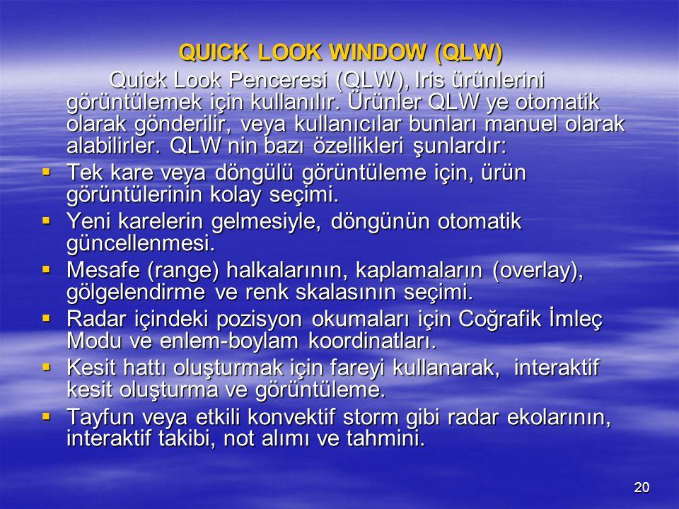 20 QUICK LOOK WINDOW (QLW) Quick Look Penceresi (QLW), Iris ürünlerini görüntülemek için kullanılır. Ürünler QLW ye otomatik olarak gönderilir, veya k