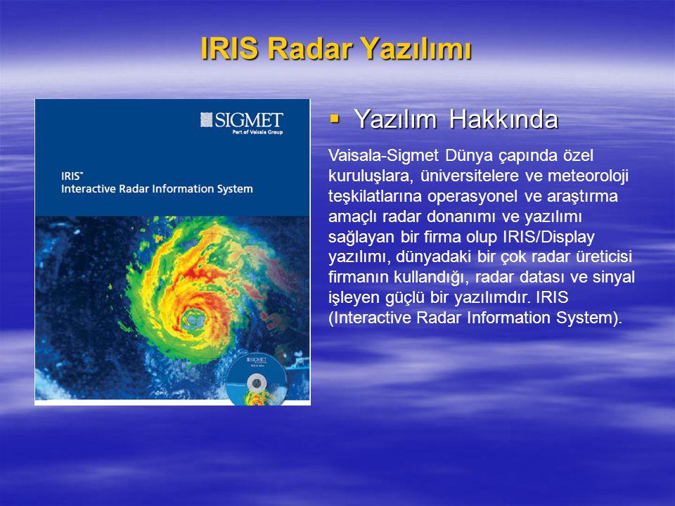 IRIS Radar Yazılımı  Yazılım Hakkında Vaisala-Sigmet Dünya çapında özel kuruluşlara, üniversitelere ve meteoroloji teşkilatlarına operasyonel ve araş
