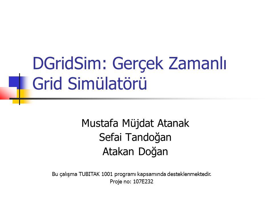 DGridSim C++SIM kesitli olay simülatör kütüphanesi kullanılarak C++ dilinde yazılmaktadır Farklı algoritmaların denenebileceği ortak bir platform: Veri kopyalama Veri yenileme İş çizelgeleme Veri dağıtımı İki temel hedef: Genişletilebilmesi/değiştirilebilmesi kolay modüler bir yapısının olması Veri Grid sistemlerinin iyi modelleyebilmesi Integrated Services yaklaşımı