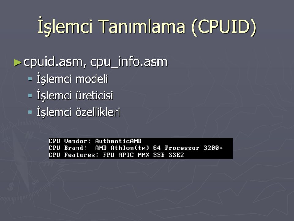 İşlemci Tanımlama (CPUID) ► cpuid.asm, cpu_info.asm  İşlemci modeli  İşlemci üreticisi  İşlemci özellikleri