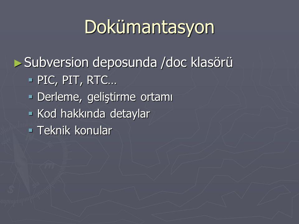 Dokümantasyon ► Subversion deposunda /doc klasörü  PIC, PIT, RTC…  Derleme, geliştirme ortamı  Kod hakkında detaylar  Teknik konular