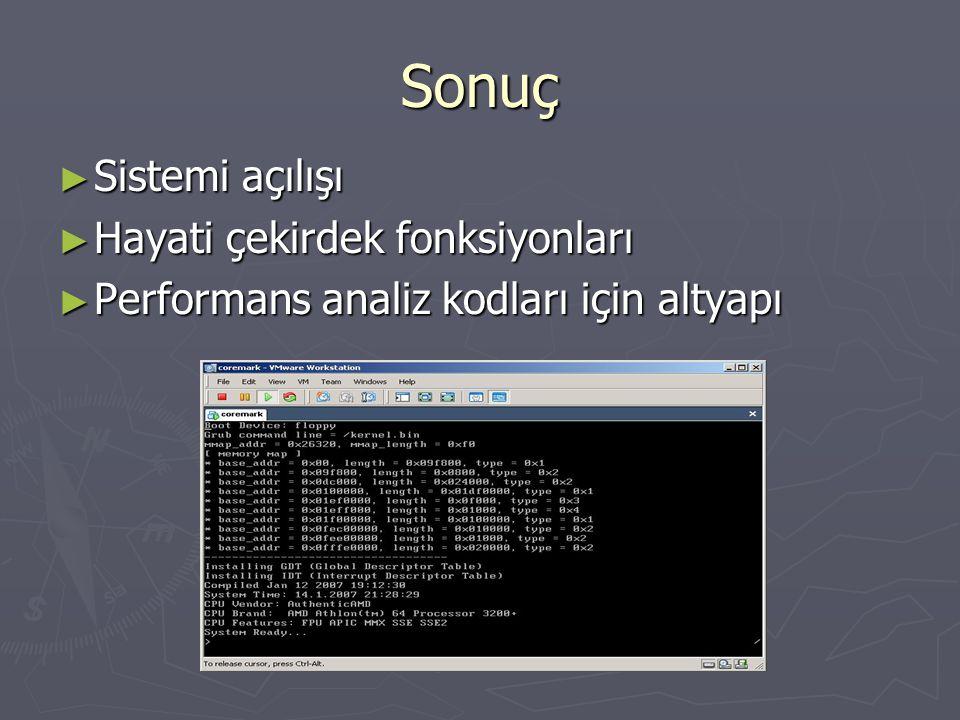 Sonuç ► Sistemi açılışı ► Hayati çekirdek fonksiyonları ► Performans analiz kodları için altyapı
