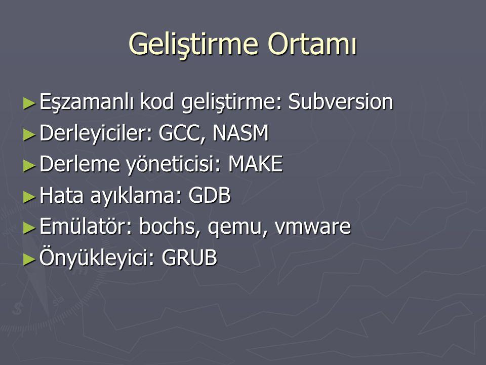 Geliştirme Ortamı ► Eşzamanlı kod geliştirme: Subversion ► Derleyiciler: GCC, NASM ► Derleme yöneticisi: MAKE ► Hata ayıklama: GDB ► Emülatör: bochs,