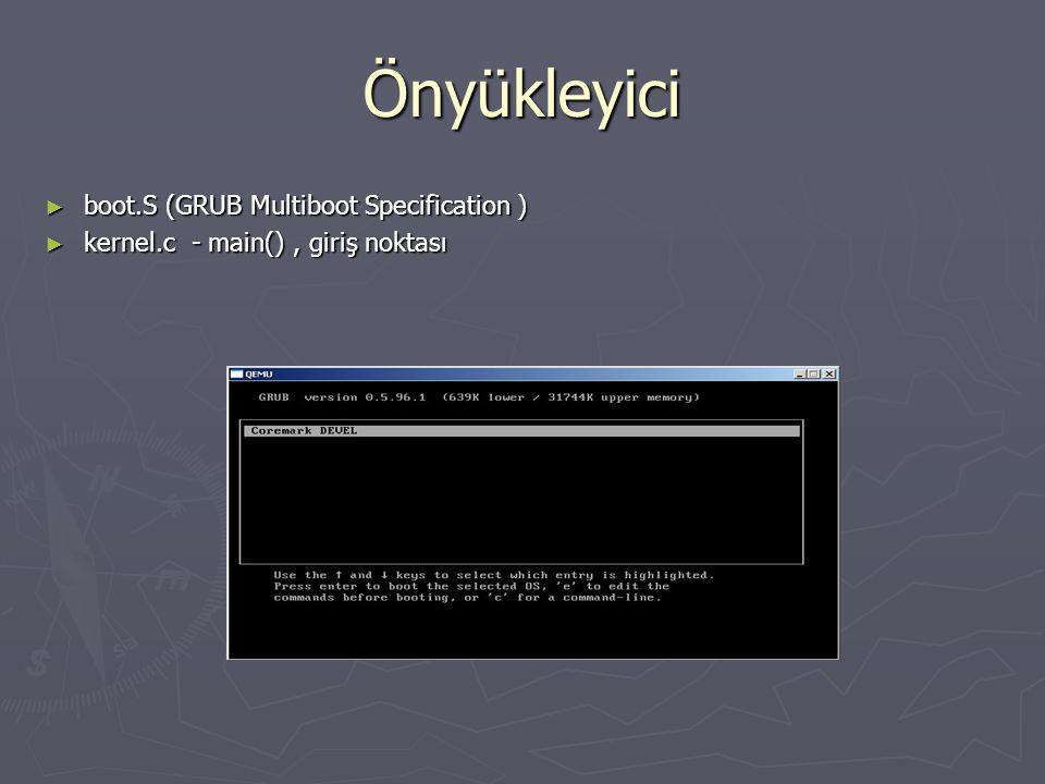 Önyükleyici ► boot.S (GRUB Multiboot Specification ) ► kernel.c - main(), giriş noktası