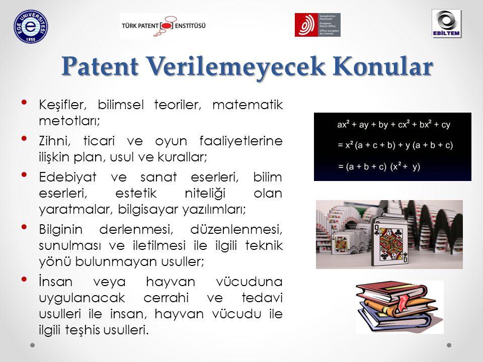 Patent Verilemeyecek Konular Keşifler, bilimsel teoriler, matematik metotları; Zihni, ticari ve oyun faaliyetlerine ilişkin plan, usul ve kurallar; Edebiyat ve sanat eserleri, bilim eserleri, estetik niteliği olan yaratmalar, bilgisayar yazılımları; Bilginin derlenmesi, düzenlenmesi, sunulması ve iletilmesi ile ilgili teknik yönü bulunmayan usuller; İnsan veya hayvan vücuduna uygulanacak cerrahi ve tedavi usulleri ile insan, hayvan vücudu ile ilgili teşhis usulleri.