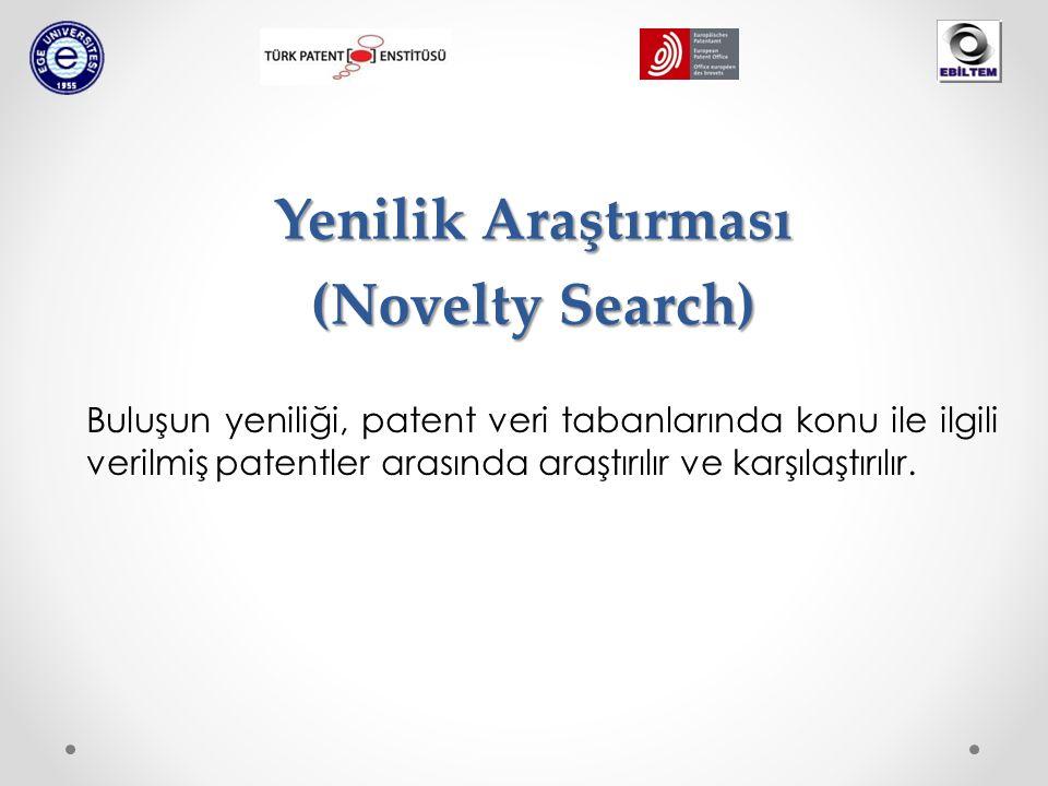 Yenilik Araştırması (Novelty Search) Buluşun yeniliği, patent veri tabanlarında konu ile ilgili verilmiş patentler arasında araştırılır ve karşılaştırılır.