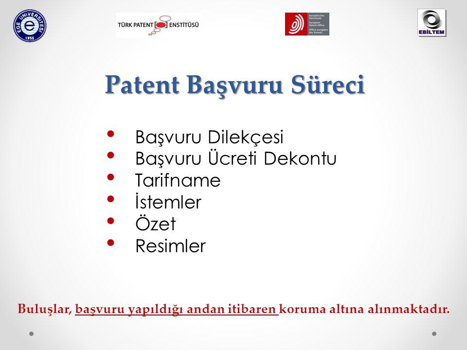 Patent Başvuru Süreci Başvuru Dilekçesi Başvuru Ücreti Dekontu Tarifname İstemler Özet Resimler Buluşlar, başvuru yapıldığı andan itibaren koruma altına alınmaktadır.