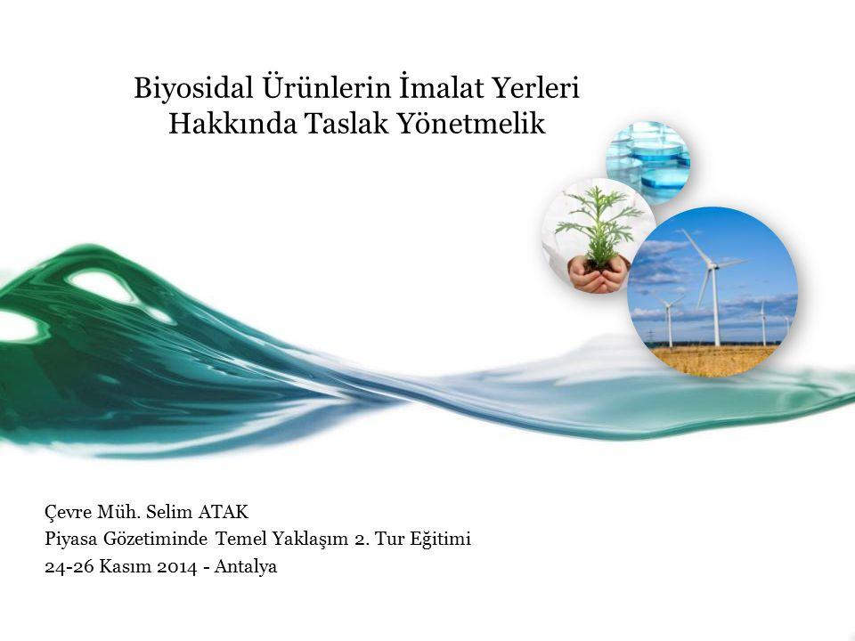 Biyosidal Ürünlerin İmalat Yerleri Hakkında Taslak Yönetmelik Çevre Müh. Selim ATAK Piyasa Gözetiminde Temel Yaklaşım 2. Tur Eğitimi 24-26 Kasım 2014