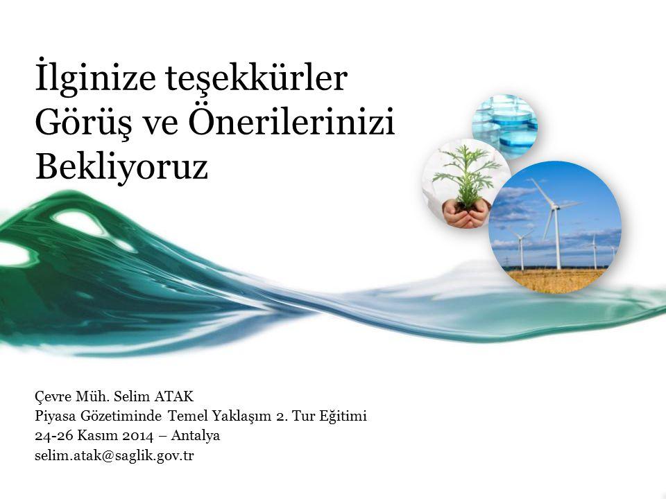 İlginize teşekkürler Görüş ve Önerilerinizi Bekliyoruz Çevre Müh. Selim ATAK Piyasa Gözetiminde Temel Yaklaşım 2. Tur Eğitimi 24-26 Kasım 2014 – Antal