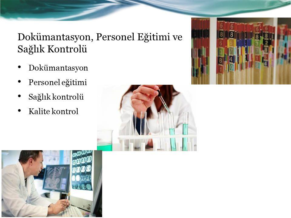 Dokümantasyon, Personel Eğitimi ve Sağlık Kontrolü Dokümantasyon Personel eğitimi Sağlık kontrolü Kalite kontrol