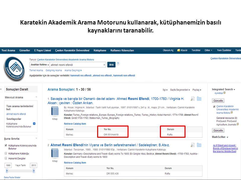 Karatekin Akademik Arama Motorunu kullanarak, kütüphanemizin basılı kaynaklarını taranabilir.