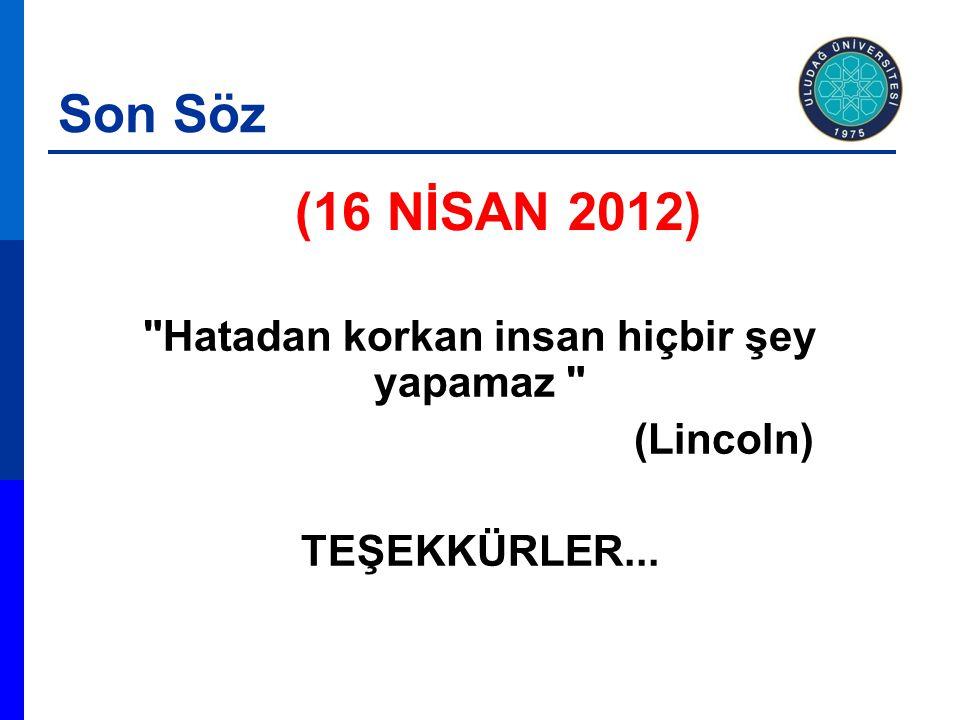 Hatadan korkan insan hiçbir şey yapamaz (Lincoln) TEŞEKKÜRLER... Son Söz (16 NİSAN 2012)