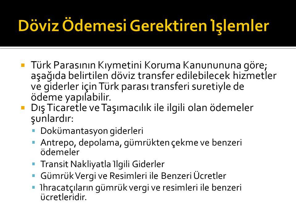  Türk Parasının Kıymetini Koruma Kanunununa göre; aşağıda belirtilen döviz transfer edilebilecek hizmetler ve giderler için Türk parası transferi suretiyle de ödeme yapılabilir.