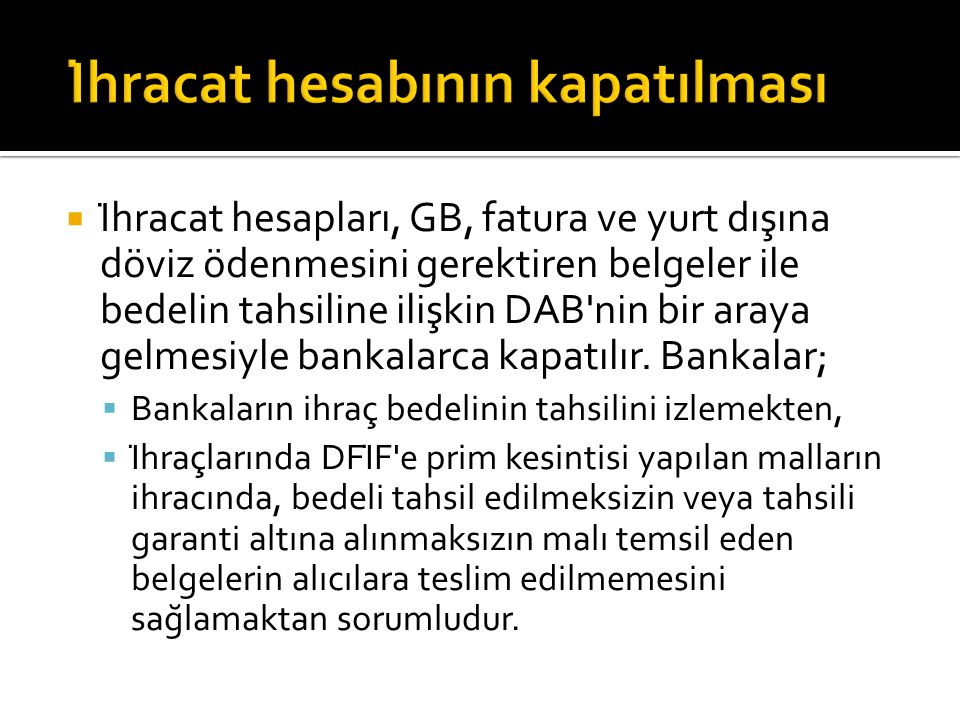  İhracat hesapları, GB, fatura ve yurt dışına döviz ödenmesini gerektiren belgeler ile bedelin tahsiline ilişkin DAB'nin bir araya gelmesiyle bank