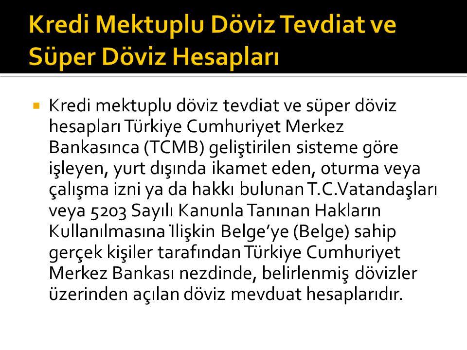  Kredi mektuplu döviz tevdiat ve süper döviz hesapları Türkiye Cumhuriyet Merkez Bankasınca (TCMB) geliştirilen sisteme göre işleyen, yurt dışında
