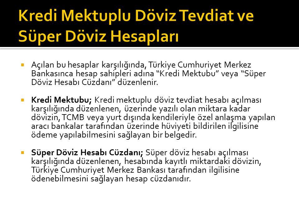 """ Açılan bu hesaplar karşılığında, Türkiye Cumhuriyet Merkez Bankasınca hesap sahipleri adına """"Kredi Mektubu"""" veya """"Süper Döviz Hesabı Cüzdanı"""" düze"""