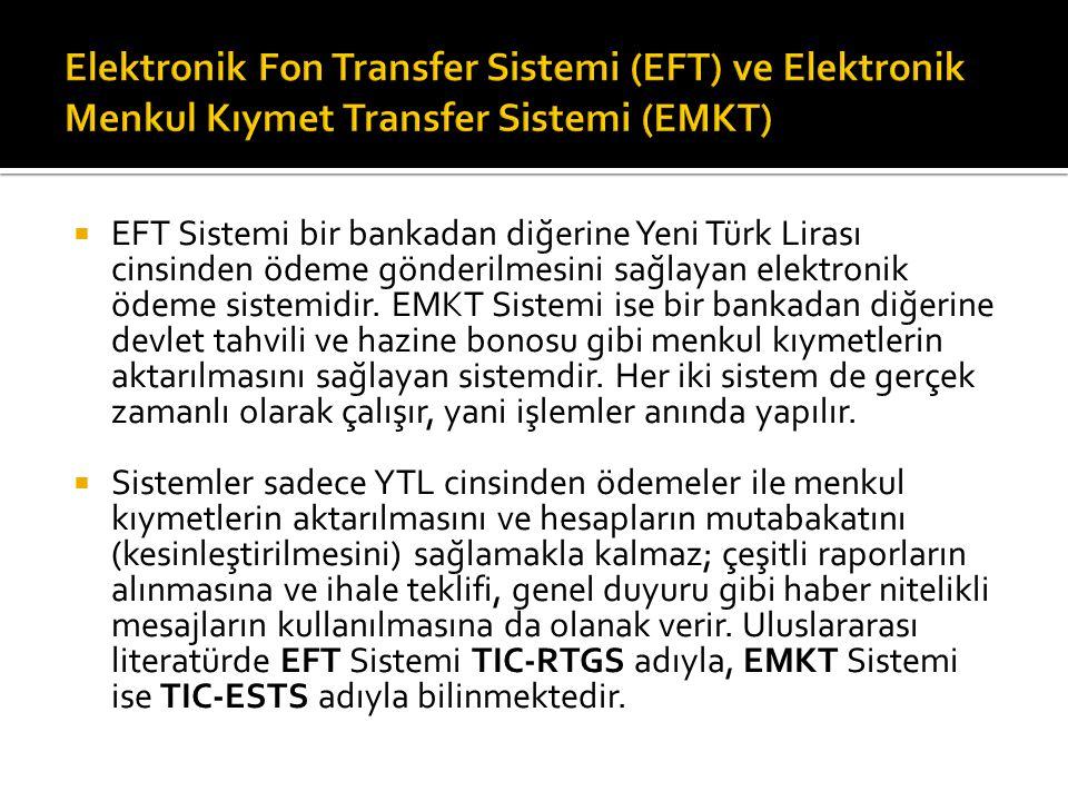  EFT Sistemi bir bankadan diğerine Yeni Türk Lirası cinsinden ödeme gönderilmesini sağlayan elektronik ödeme sistemidir. EMKT Sistemi ise bir banka