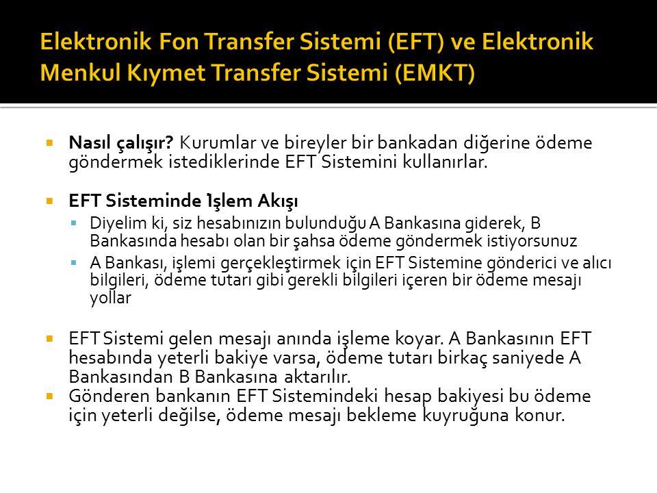  Nasıl çalışır? Kurumlar ve bireyler bir bankadan diğerine ödeme göndermek istediklerinde EFT Sistemini kullanırlar.  EFT Sisteminde İşlem Akış