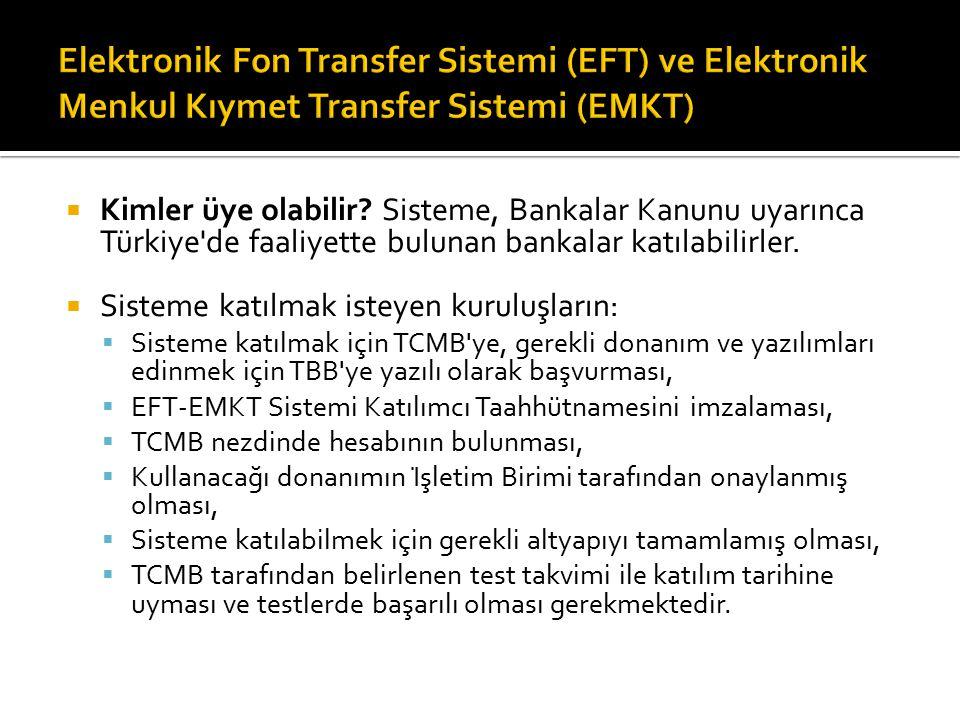  Kimler üye olabilir? Sisteme, Bankalar Kanunu uyarınca Türkiye'de faaliyette bulunan bankalar katılabilirler.  Sisteme katılmak isteyen kuruluşlar