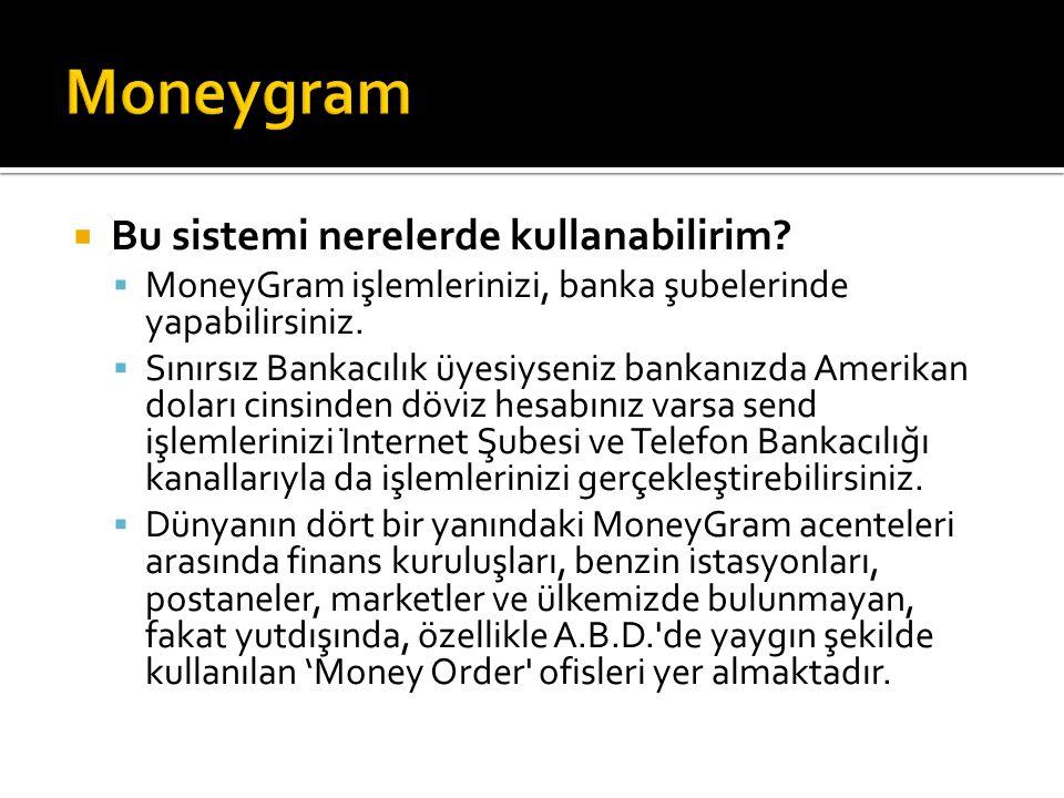  Bu sistemi nerelerde kullanabilirim?  MoneyGram işlemlerinizi, banka şubelerinde yapabilirsiniz.  Sınırsız Bankacılık üyesiyseniz bankanızda Ame