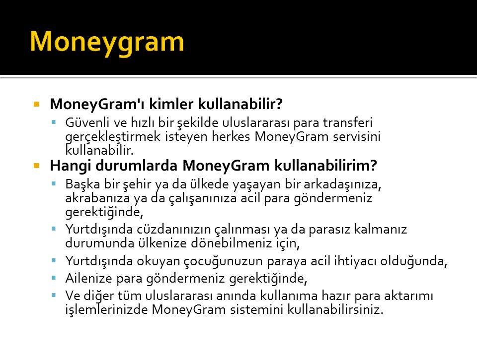  MoneyGram ı kimler kullanabilir.