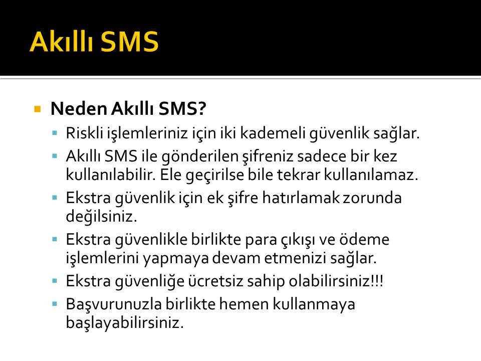  Neden Akıllı SMS?  Riskli işlemleriniz için iki kademeli güvenlik sağlar.  Akıllı SMS ile gönderilen şifreniz sadece bir kez kullanılabilir. El