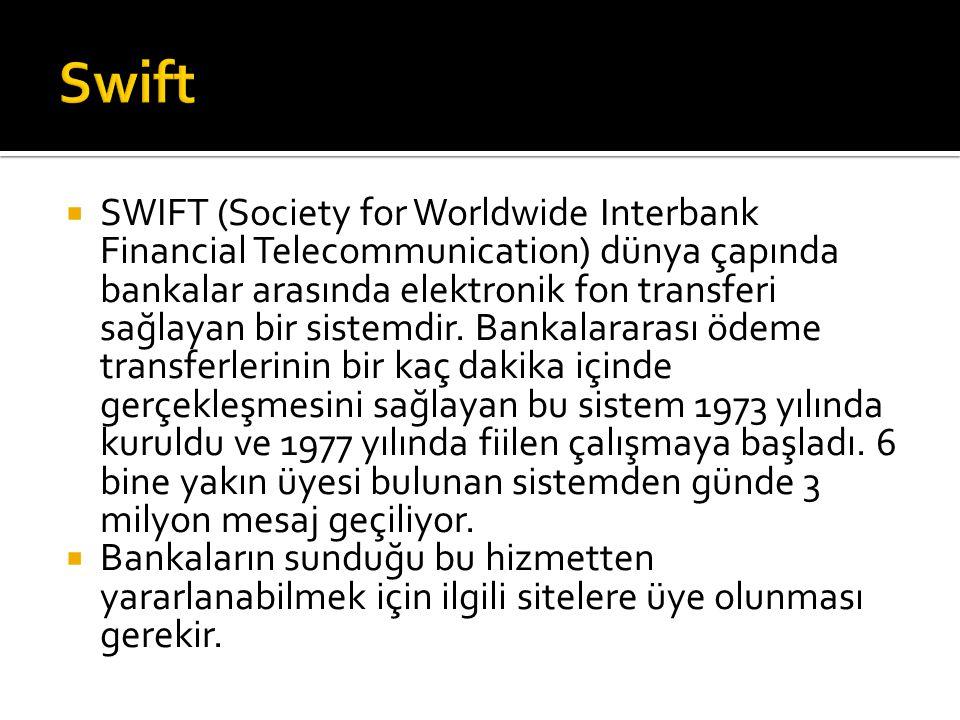  SWIFT (Society for Worldwide Interbank Financial Telecommunication) dünya çapında bankalar arasında elektronik fon transferi sağlayan bir sistemdir.