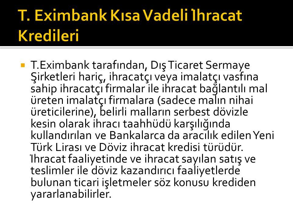  T.Eximbank tarafından, Dış Ticaret Sermaye Şirketleri hariç, ihracatçı veya imalatçı vasfına sahip ihracatçı firmalar ile ihracat bağlantılı mal üreten imalatçı firmalara (sadece malın nihai üreticilerine), belirli malların serbest dövizle kesin olarak ihracı taahhüdü karşılığında kullandırılan ve Bankalarca da aracılık edilen Yeni Türk Lirası ve Döviz ihracat kredisi türüdür.