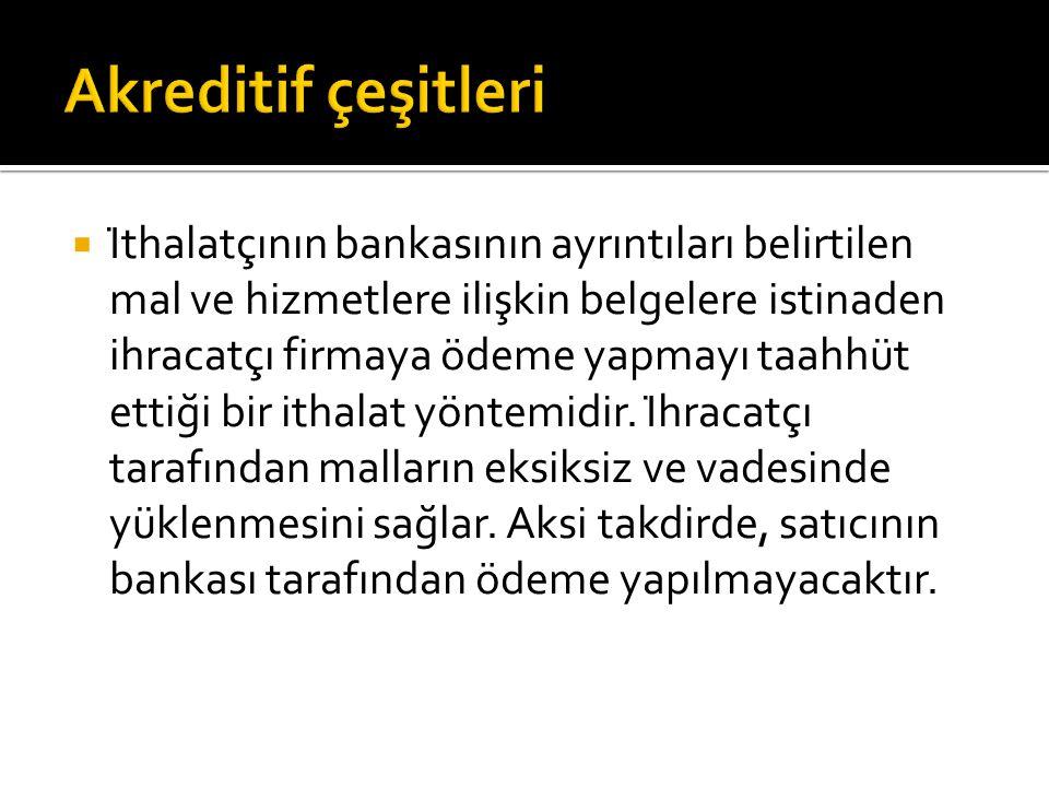  İthalatçının bankasının ayrıntıları belirtilen mal ve hizmetlere ilişkin belgelere istinaden ihracatçı firmaya ödeme yapmayı taahhüt ettiği bir i
