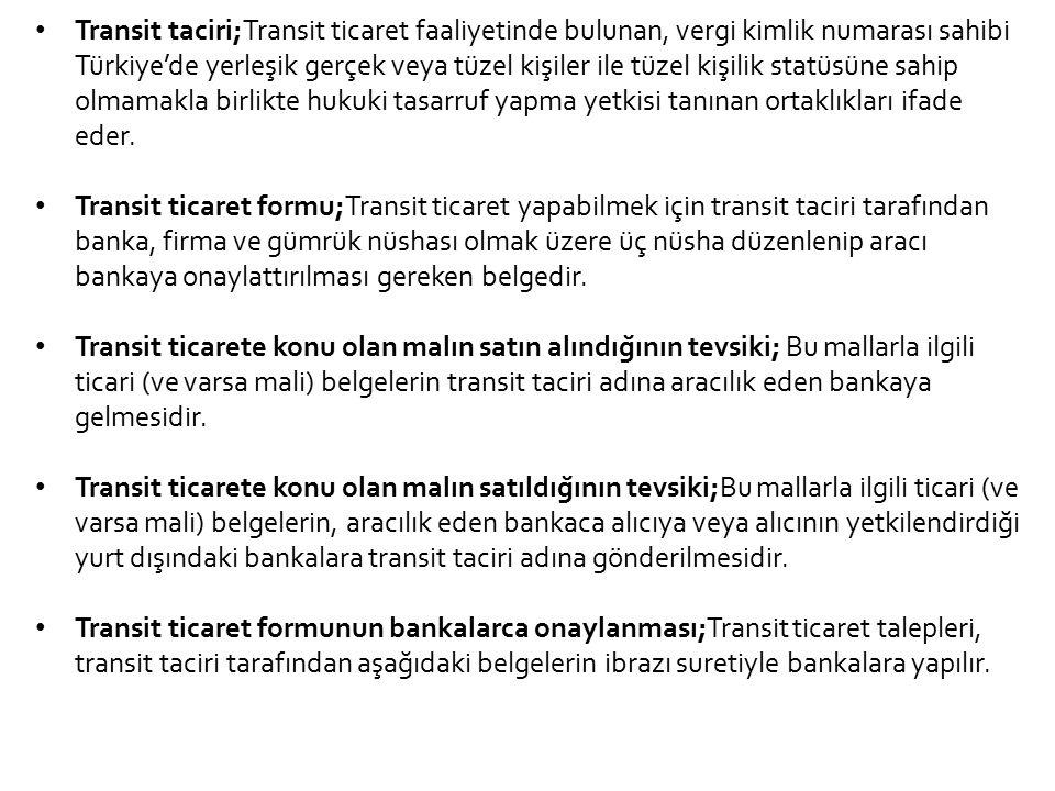 Transit taciri;Transit ticaret faaliyetinde bulunan, vergi kimlik numarası sahibi Türkiye'de yerleşik gerçek veya tüzel kişiler ile tüzel kişilik s