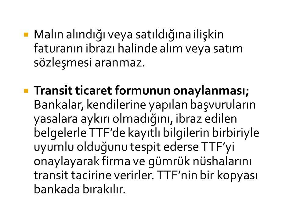  Malın alındığı veya satıldığına ilişkin faturanın ibrazı halinde alım veya satım sözleşmesi aranmaz.  Transit ticaret formunun onaylanması; Ban