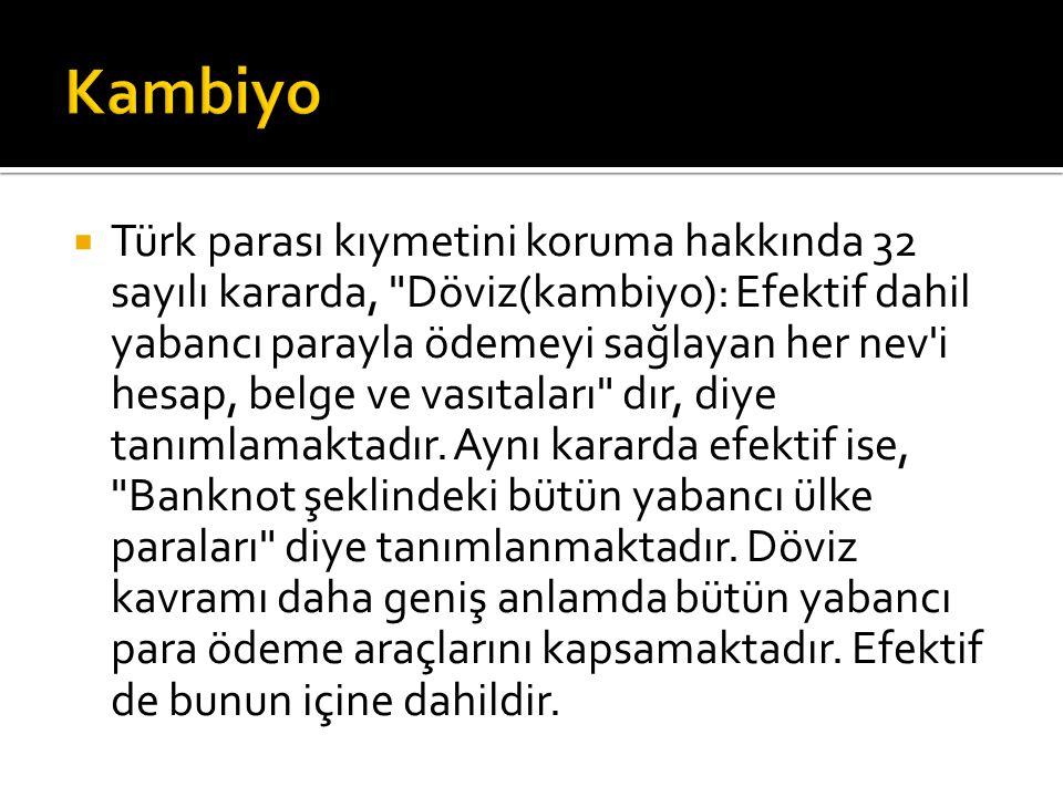  Türk parası kıymetini koruma hakkında 32 sayılı kararda, Döviz(kambiyo): Efektif dahil yabancı parayla ödemeyi sağlayan her nev i hesap, belge ve vasıtaları dır, diye tanımlamaktadır.