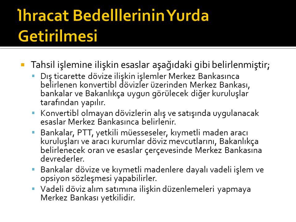  Tahsil işlemine ilişkin esaslar aşağıdaki gibi belirlenmiştir;  Dış ticarette dövize ilişkin işlemler Merkez Bankasınca belirlenen konverti