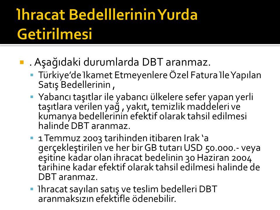 . Aşağıdaki durumlarda DBT aranmaz.  Türkiye'de İkamet Etmeyenlere Özel Fatura İle Yapılan Satış Bedellerinin,  Yabancı taşıtlar ile yabancı