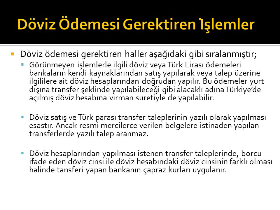  Döviz ödemesi gerektiren haller aşağıdaki gibi sıralanmıştır;  Görünmeyen işlemlerle ilgili döviz veya Türk Lirası ödemeleri bankaların kendi k