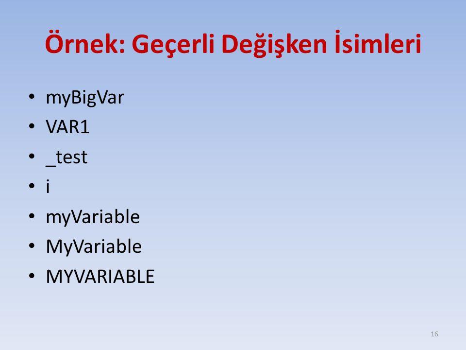 Örnek: Geçerli Değişken İsimleri myBigVar VAR1 _test i myVariable MyVariable MYVARIABLE 16