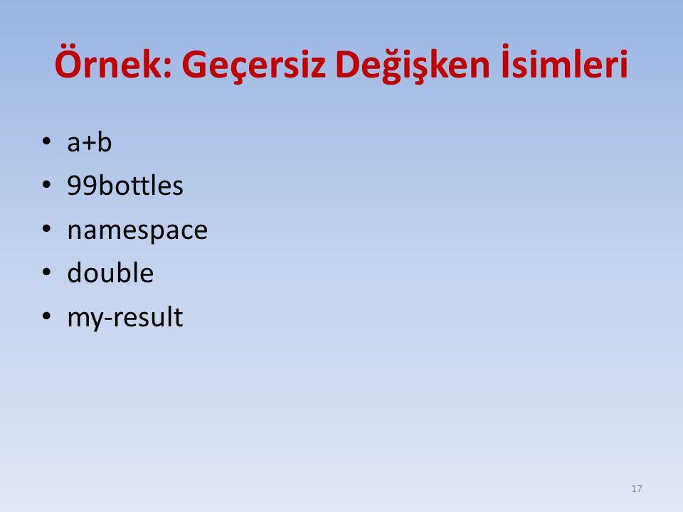 Örnek: Geçersiz Değişken İsimleri a+b 99bottles namespace double my-result 17