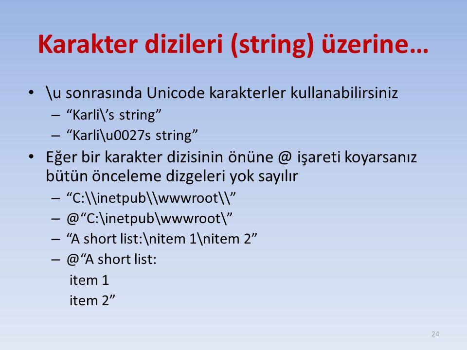 Karakter dizileri (string) üzerine… \u sonrasında Unicode karakterler kullanabilirsiniz – Karli\'s string – Karli\u0027s string Eğer bir karakter dizisinin önüne @ işareti koyarsanız bütün önceleme dizgeleri yok sayılır – C:\\inetpub\\wwwroot\\ – @ C:\inetpub\wwwroot\ – A short list:\nitem 1\nitem 2 – @ A short list: item 1 item 2 24