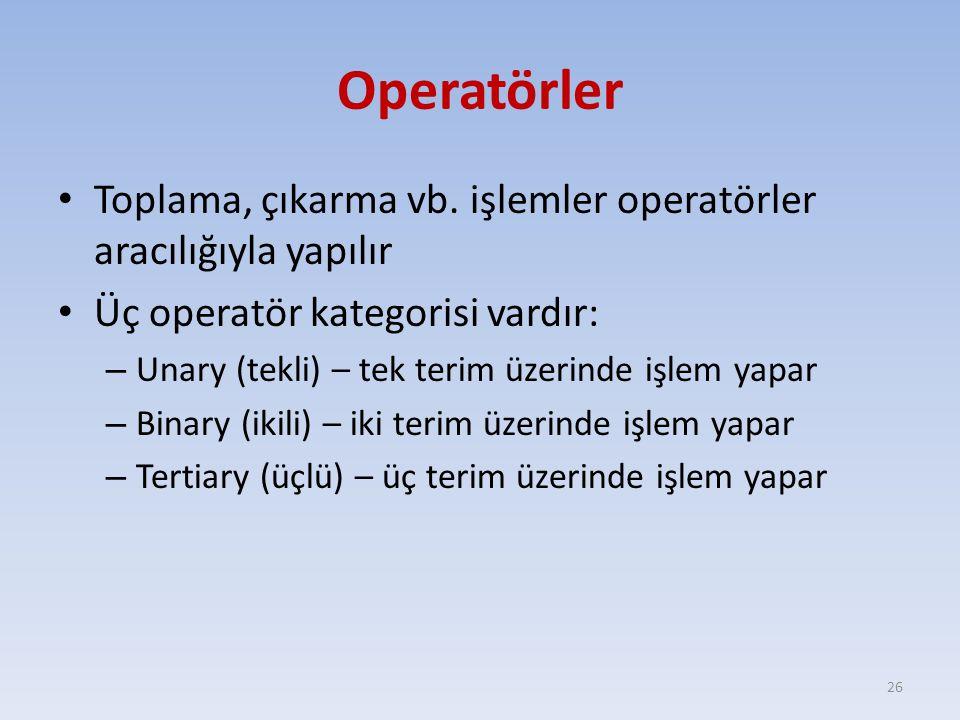 Operatörler Toplama, çıkarma vb. işlemler operatörler aracılığıyla yapılır Üç operatör kategorisi vardır: – Unary (tekli) – tek terim üzerinde işlem y