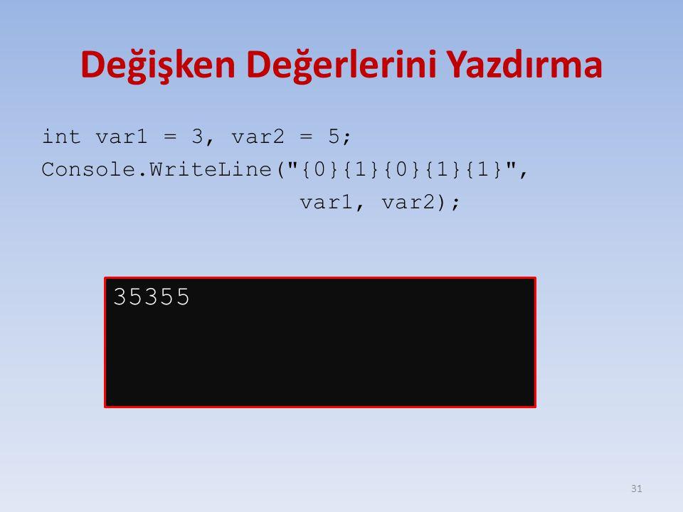 Değişken Değerlerini Yazdırma int var1 = 3, var2 = 5; Console.WriteLine( {0}{1}{0}{1}{1} , var1, var2); 31 35355