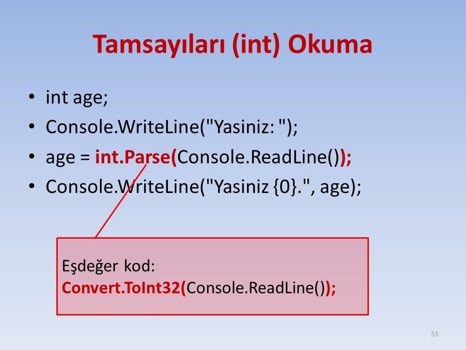 Tamsayıları (int) Okuma int age; Console.WriteLine(