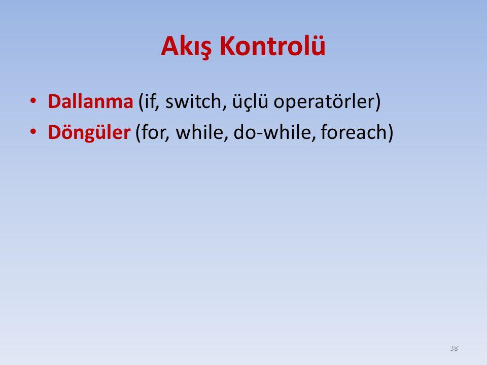 Akış Kontrolü Dallanma (if, switch, üçlü operatörler) Döngüler (for, while, do-while, foreach) 38