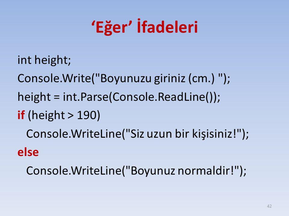 'Eğer' İfadeleri int height; Console.Write( Boyunuzu giriniz (cm.) ); height = int.Parse(Console.ReadLine()); if (height > 190) Console.WriteLine( Siz uzun bir kişisiniz! ); else Console.WriteLine( Boyunuz normaldir! ); 42