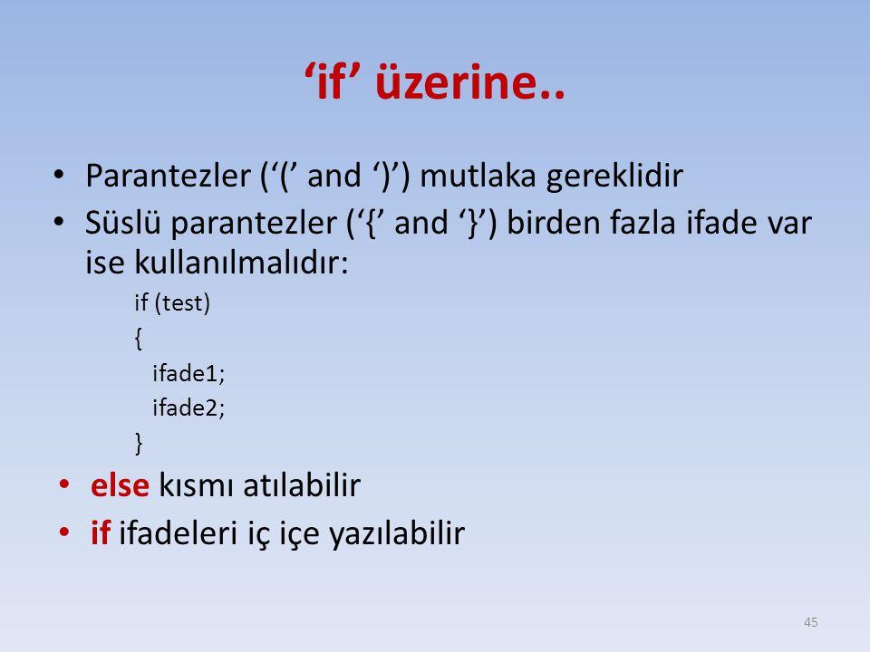 'if' üzerine.. Parantezler ('(' and ')') mutlaka gereklidir Süslü parantezler ('{' and '}') birden fazla ifade var ise kullanılmalıdır: if (test) { if