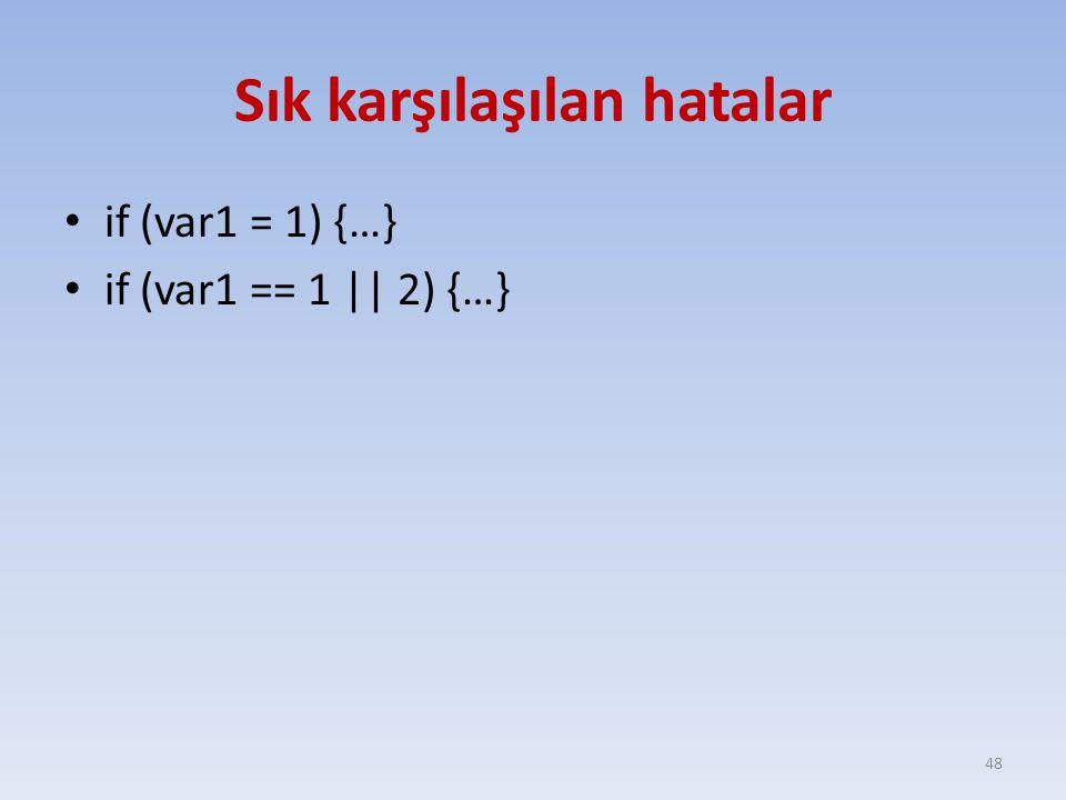 Sık karşılaşılan hatalar if (var1 = 1) {…} if (var1 == 1 || 2) {…} 48