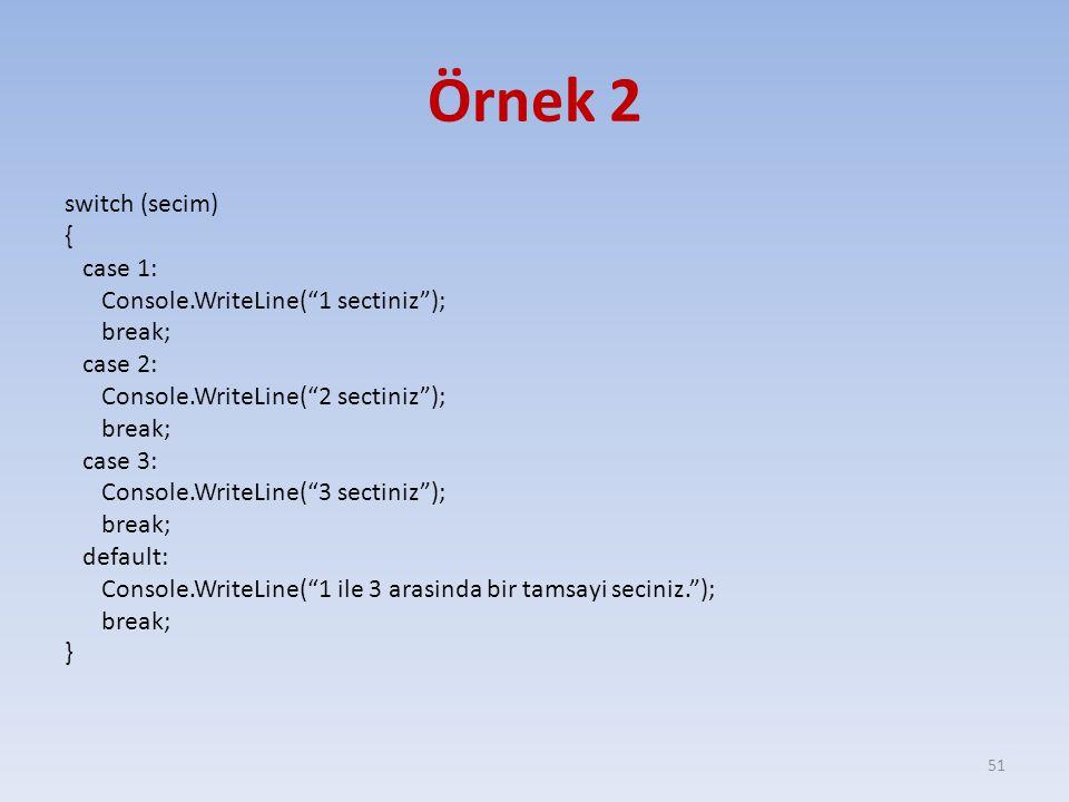 "Örnek 2 switch (secim) { case 1: Console.WriteLine(""1 sectiniz""); break; case 2: Console.WriteLine(""2 sectiniz""); break; case 3: Console.WriteLine(""3"