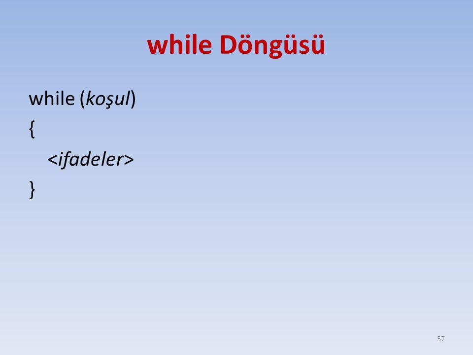 while Döngüsü while (koşul) { } 57