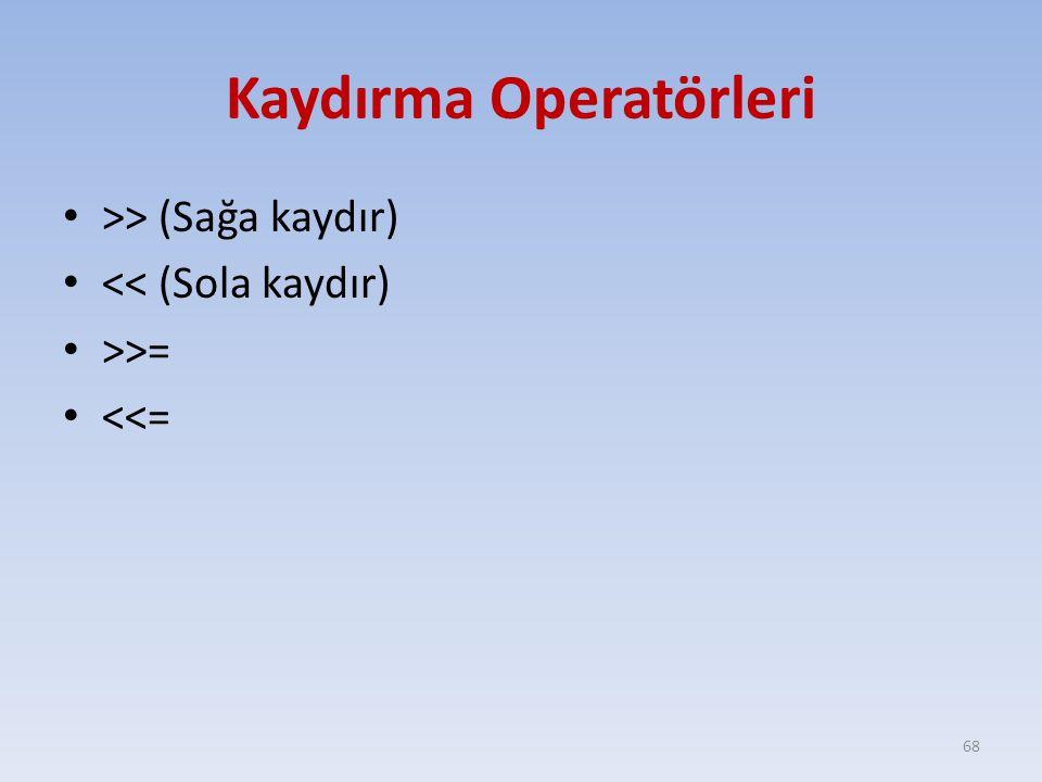 Kaydırma Operatörleri >> (Sağa kaydır) << (Sola kaydır) >>= <<= 68