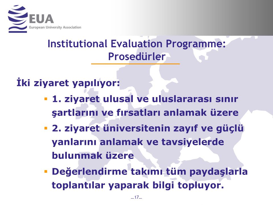 …17… Institutional Evaluation Programme: Prosedürler İki ziyaret yapılıyor:  1.